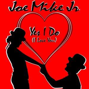 Joe Mike Junior - Yes I Do (I Love You)