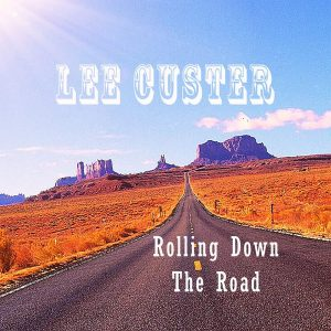 Lee Custer - Rolling Down The Road